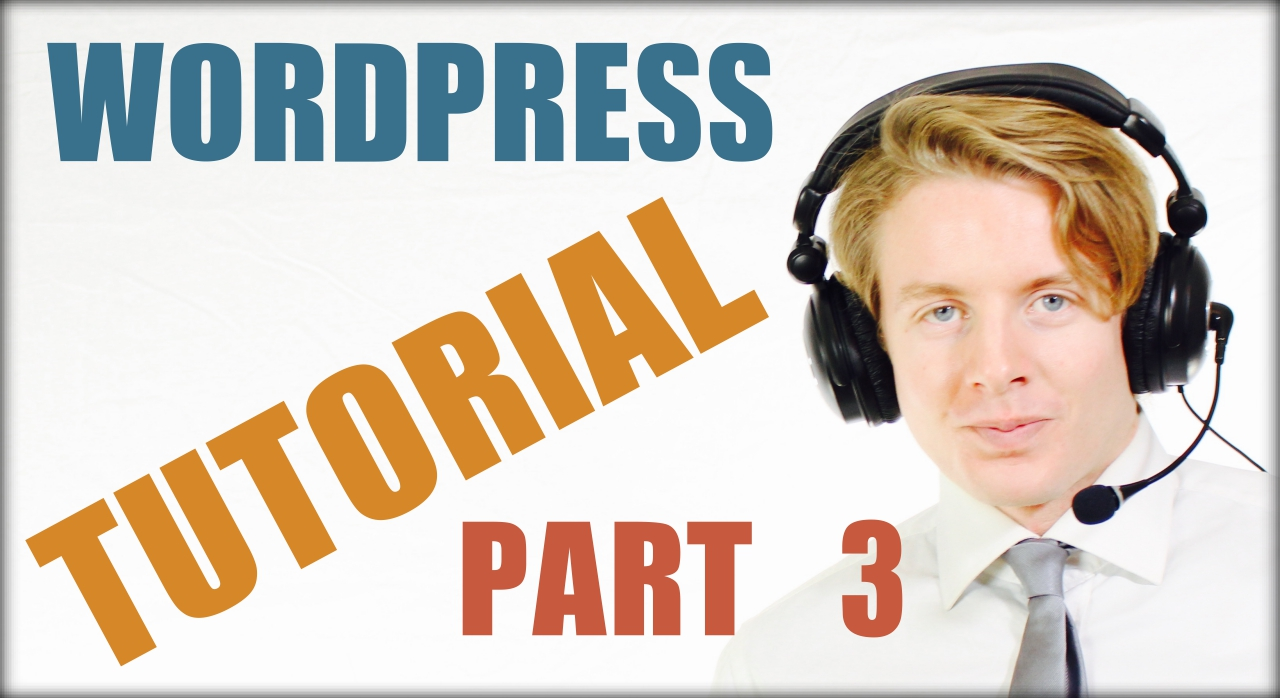 Wordpress for beginners tutorial part 3