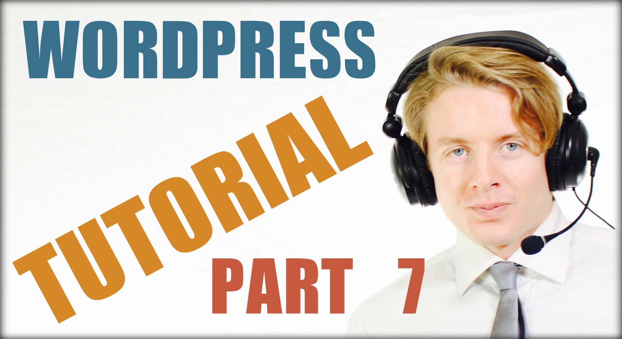 Wordpress for beginners tutorial part 7