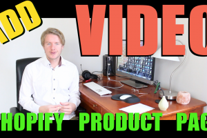 How to Add a Video to Shopify Product Page 2018