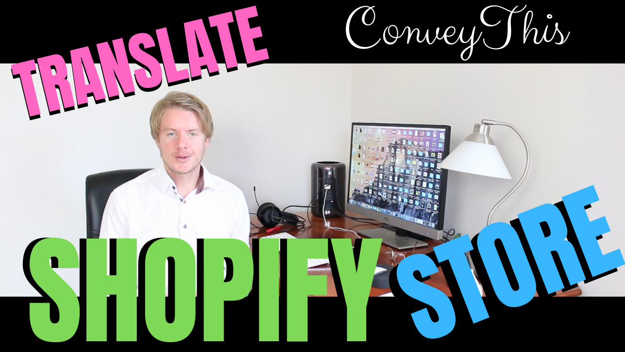 How to Translate Your Shopify Store to Multiple Languages With ConveyThis Translate App 2019